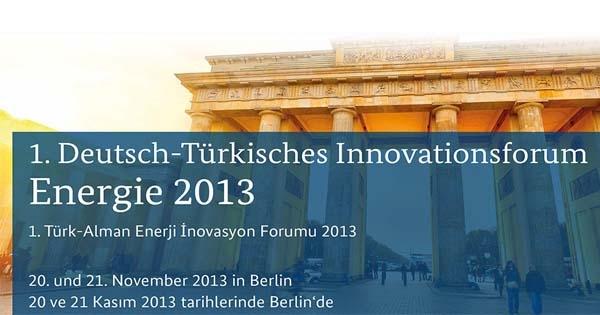 1. Türk-Alman Enerji İnovasyon Forumu 2013 düzenlendi