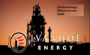 Petrolcü Ivanhoe, iflastan korunma istedi