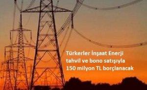 Türkerler, tahvil satarak borçlanacak