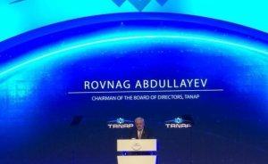 Abdullayev: TANAP, Türkiye'nin jeostratejik konumunu güçlendirecek