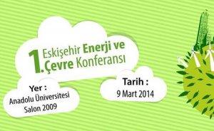 1. Eskişehir Enerji Çevre Konferansı 9 Mart'ta