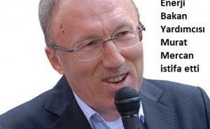 Bakan Yardımcısı Mercan istifa etti